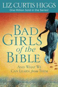 Bad Girls of the Bible - Liz Curtis Higgs