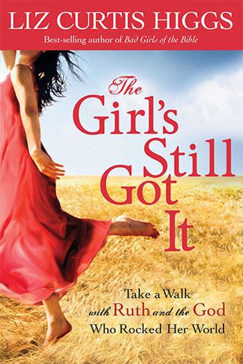 The Girl's Still Got It | Liz Curtis Higgs